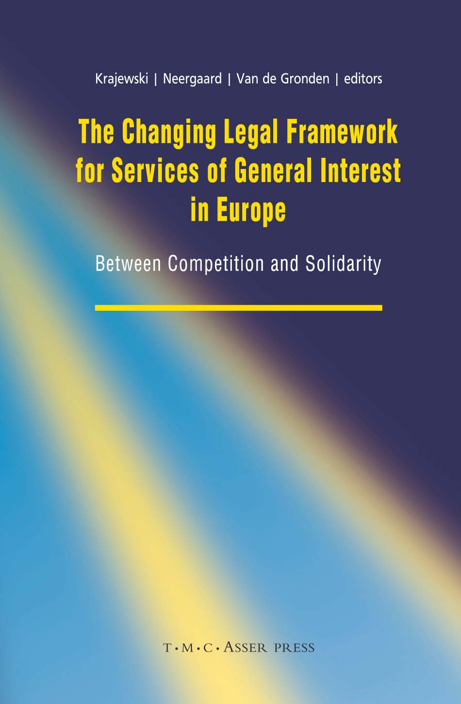 The Changing Legal Framework for Services of General Interest in Europe - Between Competition and Solidarity