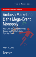 Ambush Marketing & the Mega-Event Monopoly - How Laws are Abused to Protect Commercial Rights to Major Sporting Events