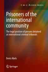 Prisoners of the international community - The legal position of persons detained at international criminal tribunals