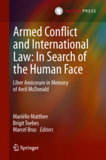 Armed Conflict and International Law: In Search of the Human Face - Liber Amicorum in Memory of Avril McDonald