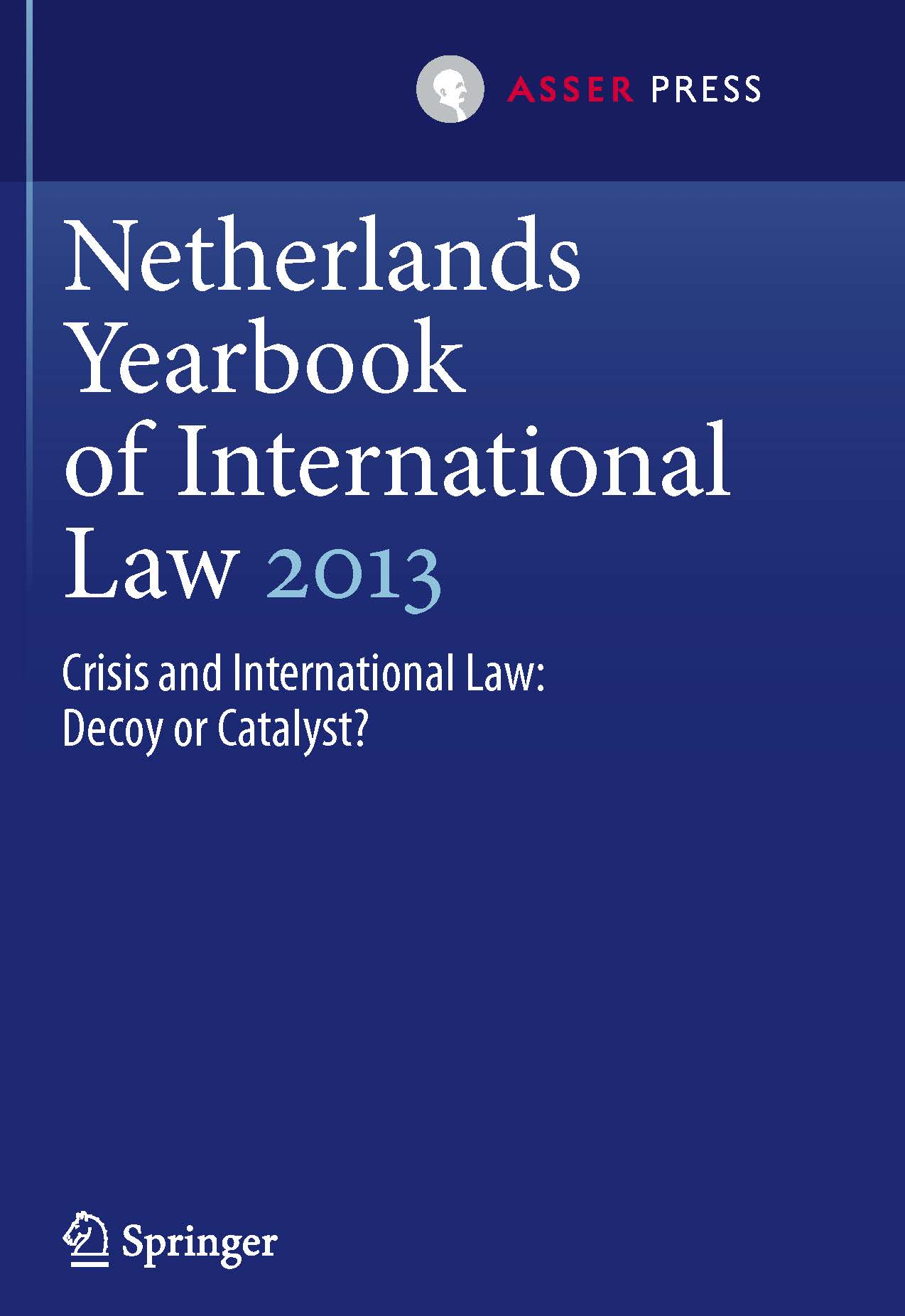 Netherlands Yearbook of International Law - Volume 44, 2013 - Crisis and International Law: Decoy or Catalyst?