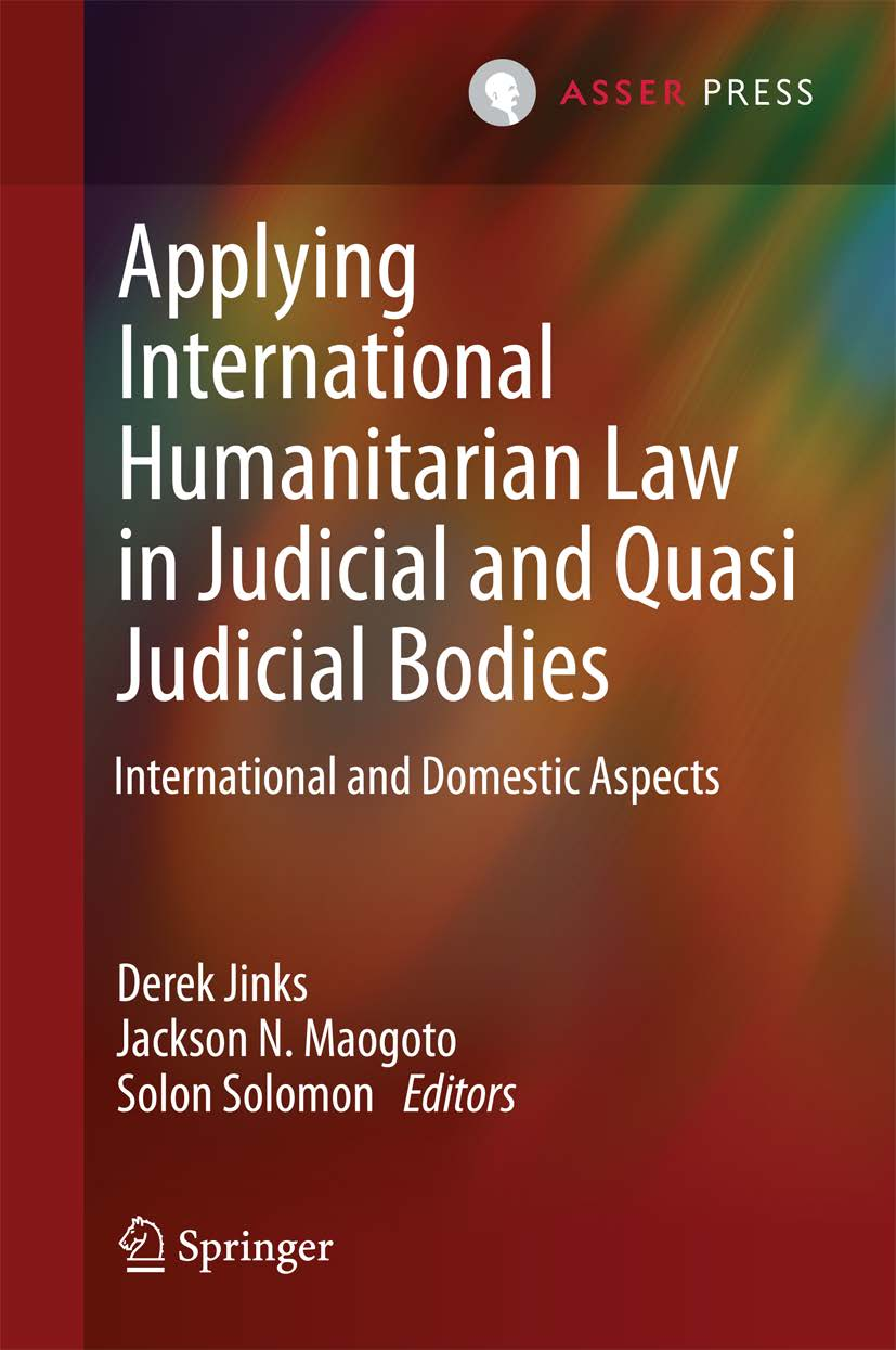 Applying International Humanitarian Law to Judicial and Quasi-Judicial Bodies - International and Domestic Aspects