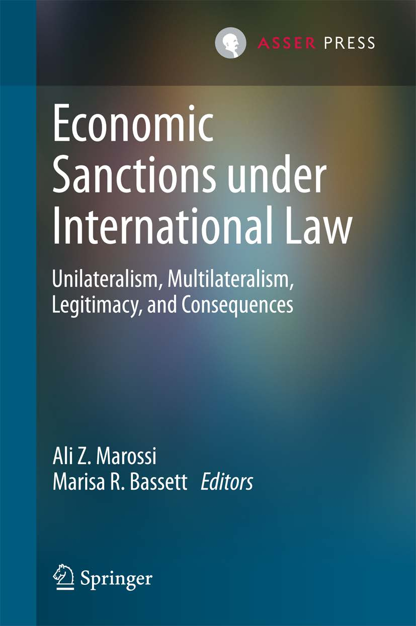 Economic Sanctions under International Law - Unilateralism, Multilateralism, Legitimacy and Consequences