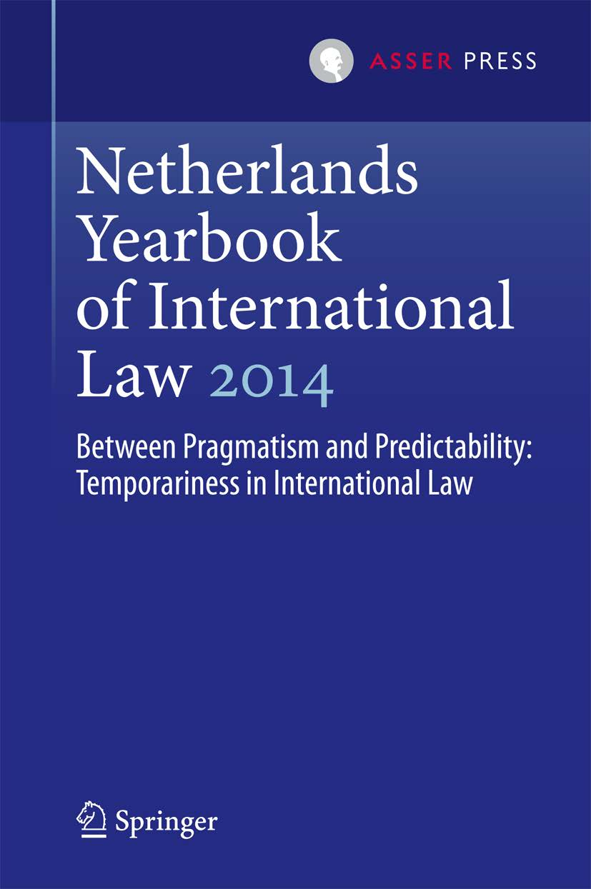 Netherlands Yearbook of International Law - Volume 45, 2014 - Between Pragmatism and Predictability: Temporariness in International Law