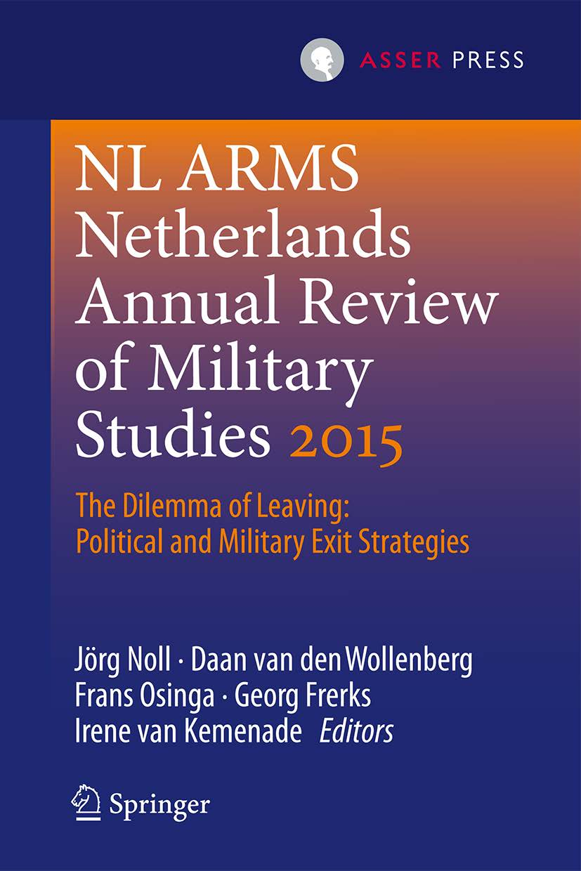 Netherlands Annual Review of Military Studies 2015 - The Dilemma of Leaving: Political and Military Exit Strategies