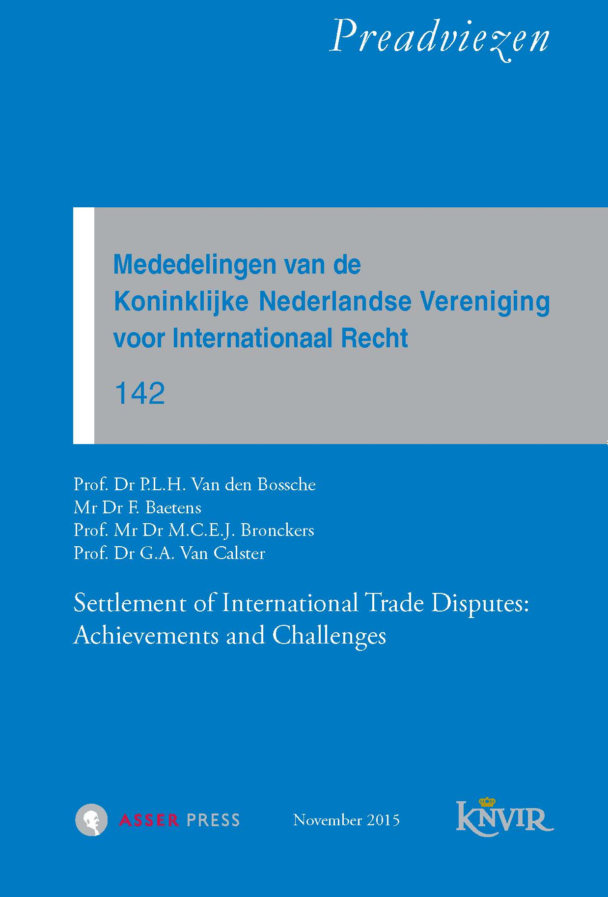 Mededelingen van de Koninklijke Nederlandse Vereniging voor Internationaal Recht – Nr. 142 - Settlement of International Trade Disputes: Achievements and Challenges
