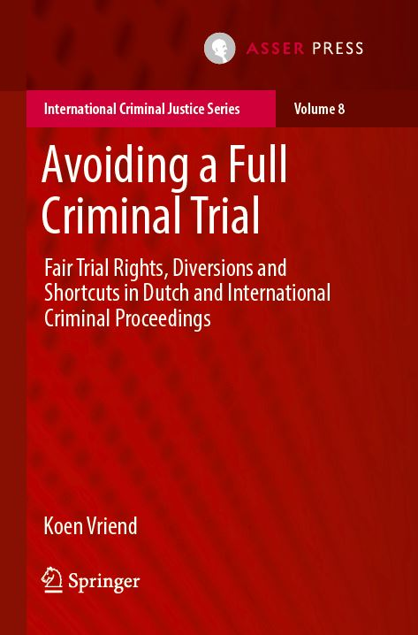 Avoiding a Full Criminal Trial - Fair Trial Rights, Diversions and Shortcuts in Dutch and International Criminal Proceedings