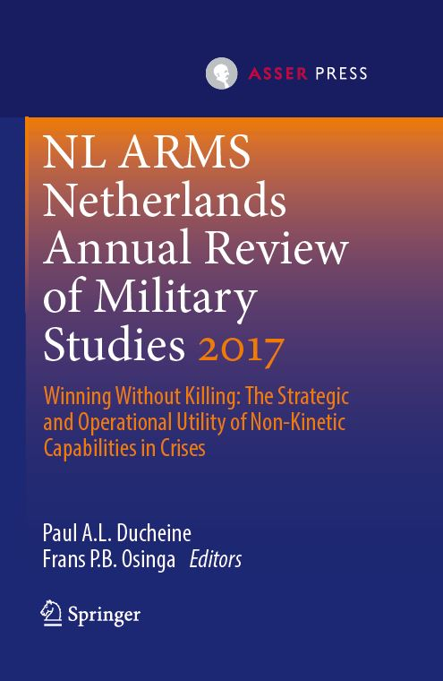 Netherlands Annual Review of Military Studies 2017 - Winning Without Killing: The Strategic and Operational Utility of Non-Kinetic Capabilities in Crises