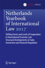 Netherlands Yearbook of International Law 2017, Volume 48 - Shifting Forms and Levels of Cooperation in International Economic Law: Structural Developments in Trade, Investment and Financial Regulation