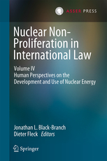 Nuclear Non-Proliferation in International Law - Volume IV - Human Perspectives on the Development and Use of Nuclear Energy
