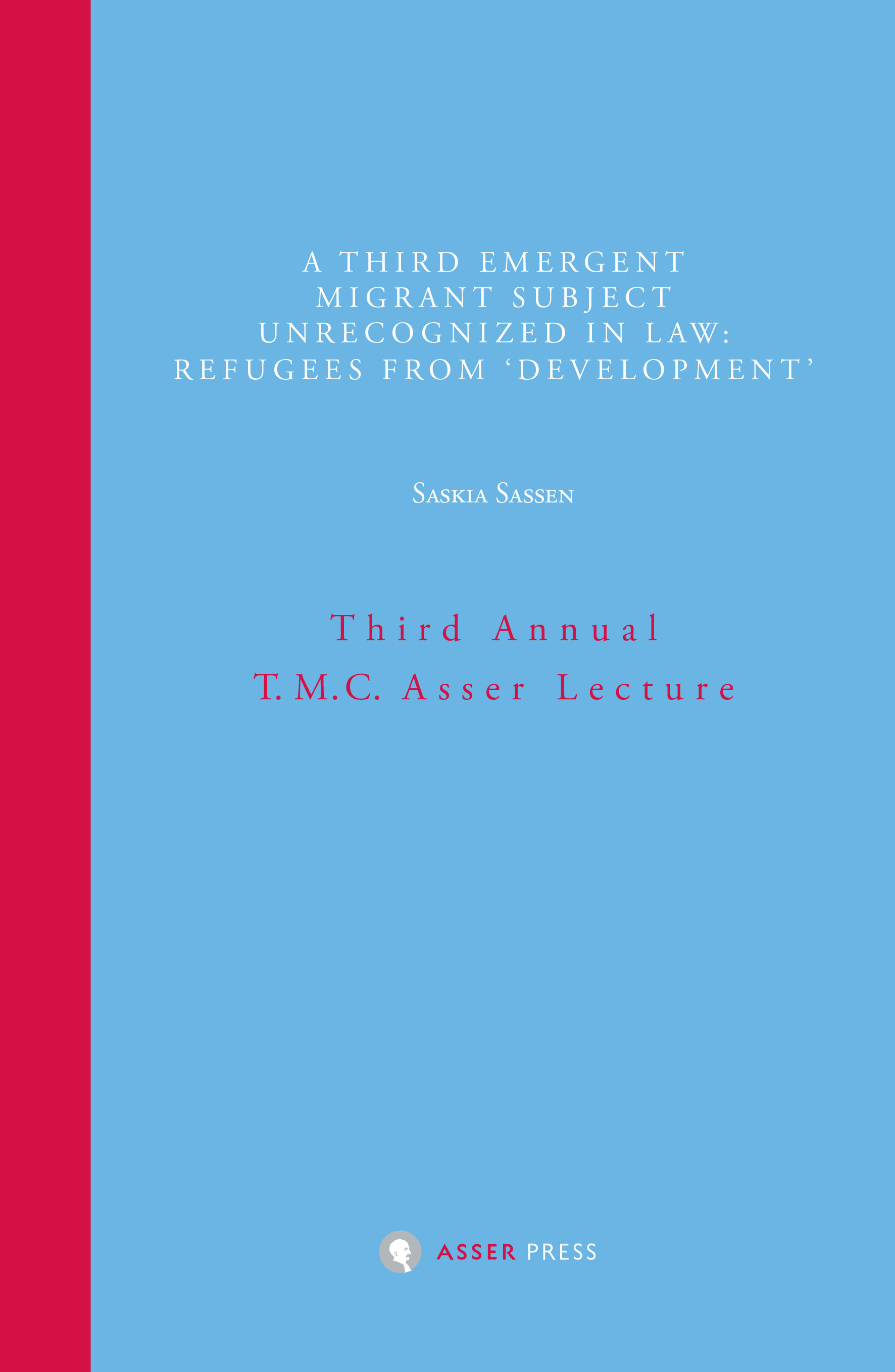 A Third Emergent Migrant Subject Unrecognized in Law: Refugees from 'Development' - Third Annual T.M.C. Asser Lecture