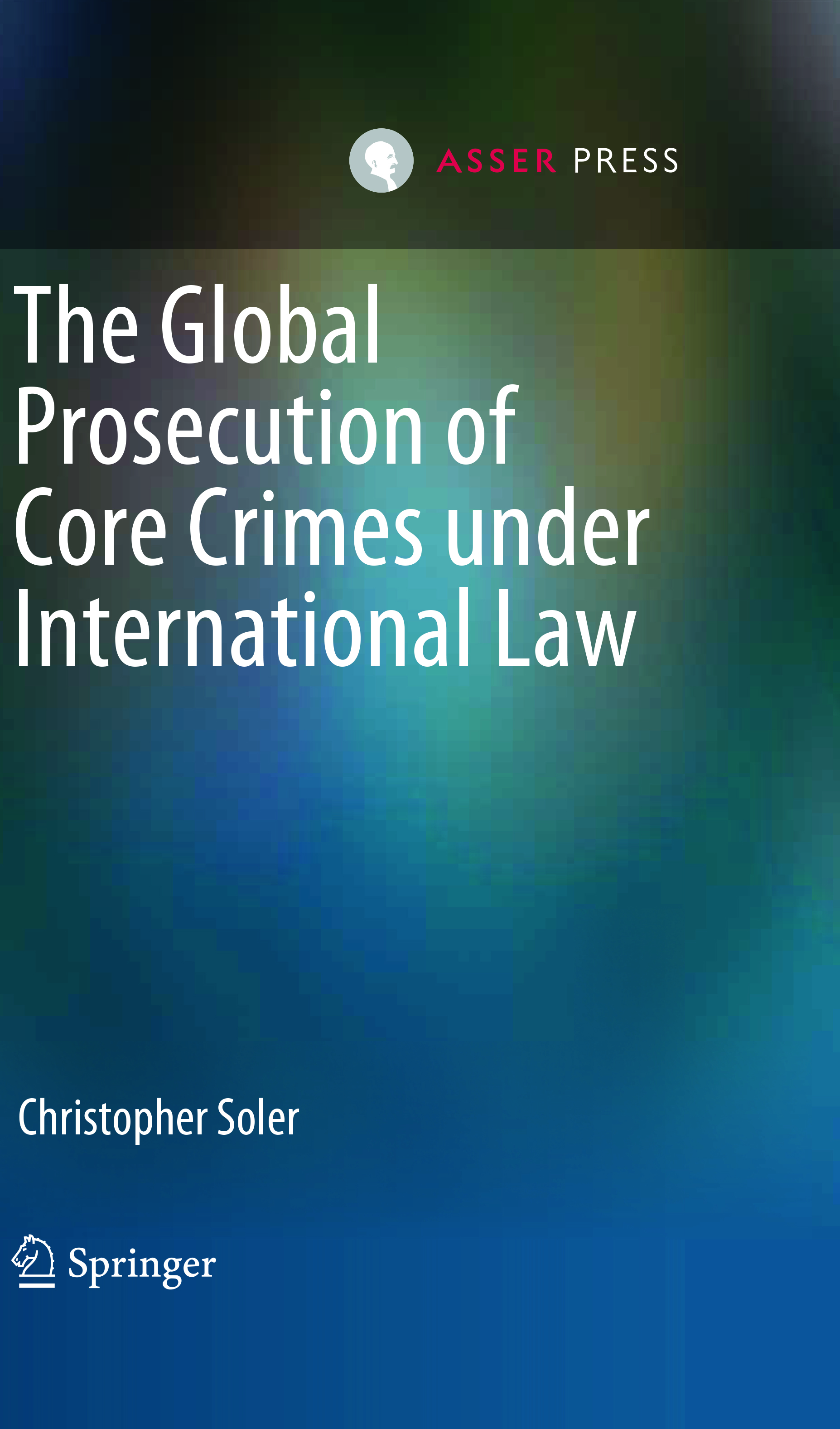 The Global Prosecution of Core Crimes under International Law