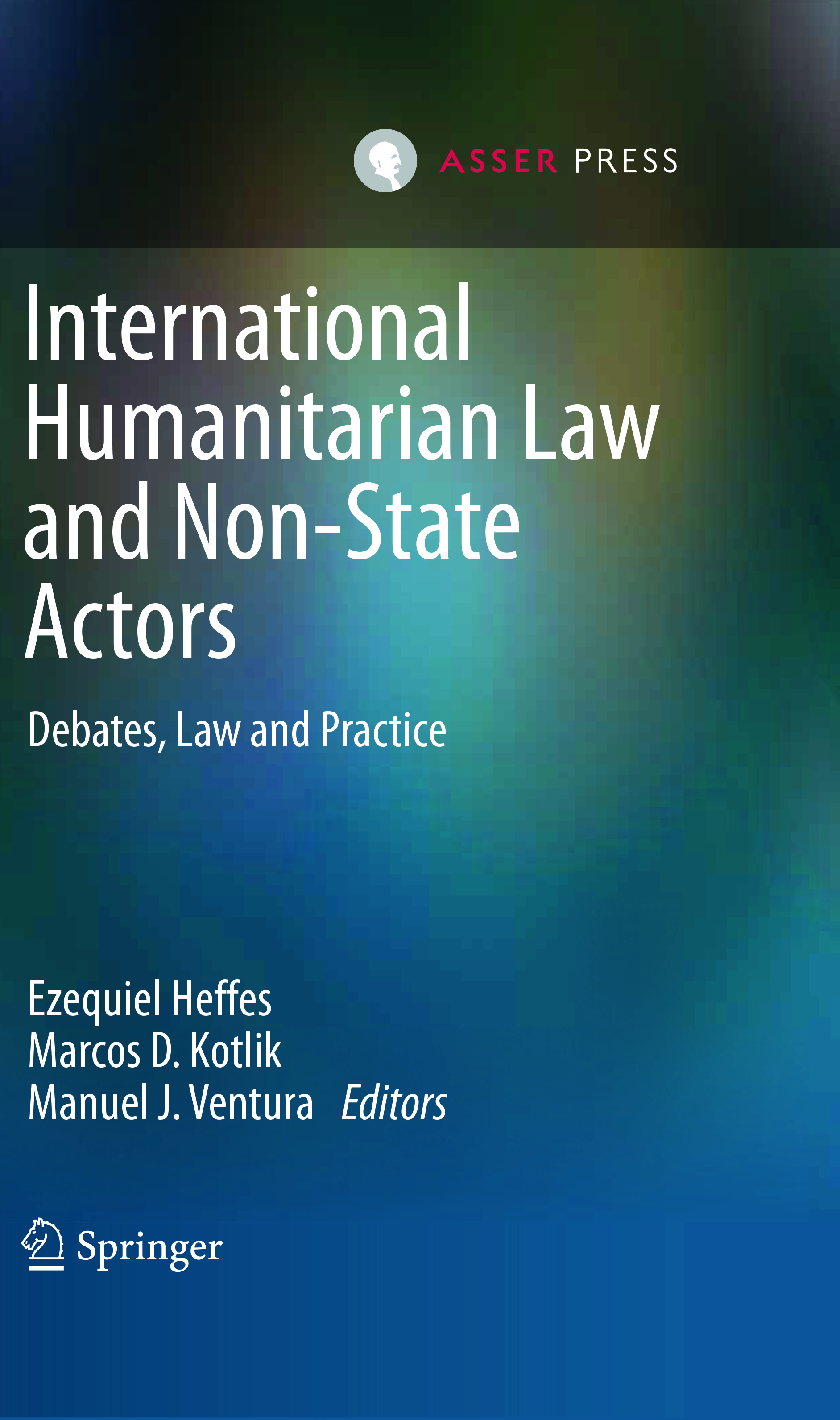 International Humanitarian Law and Non-State Actors - Debates, Law and Practice