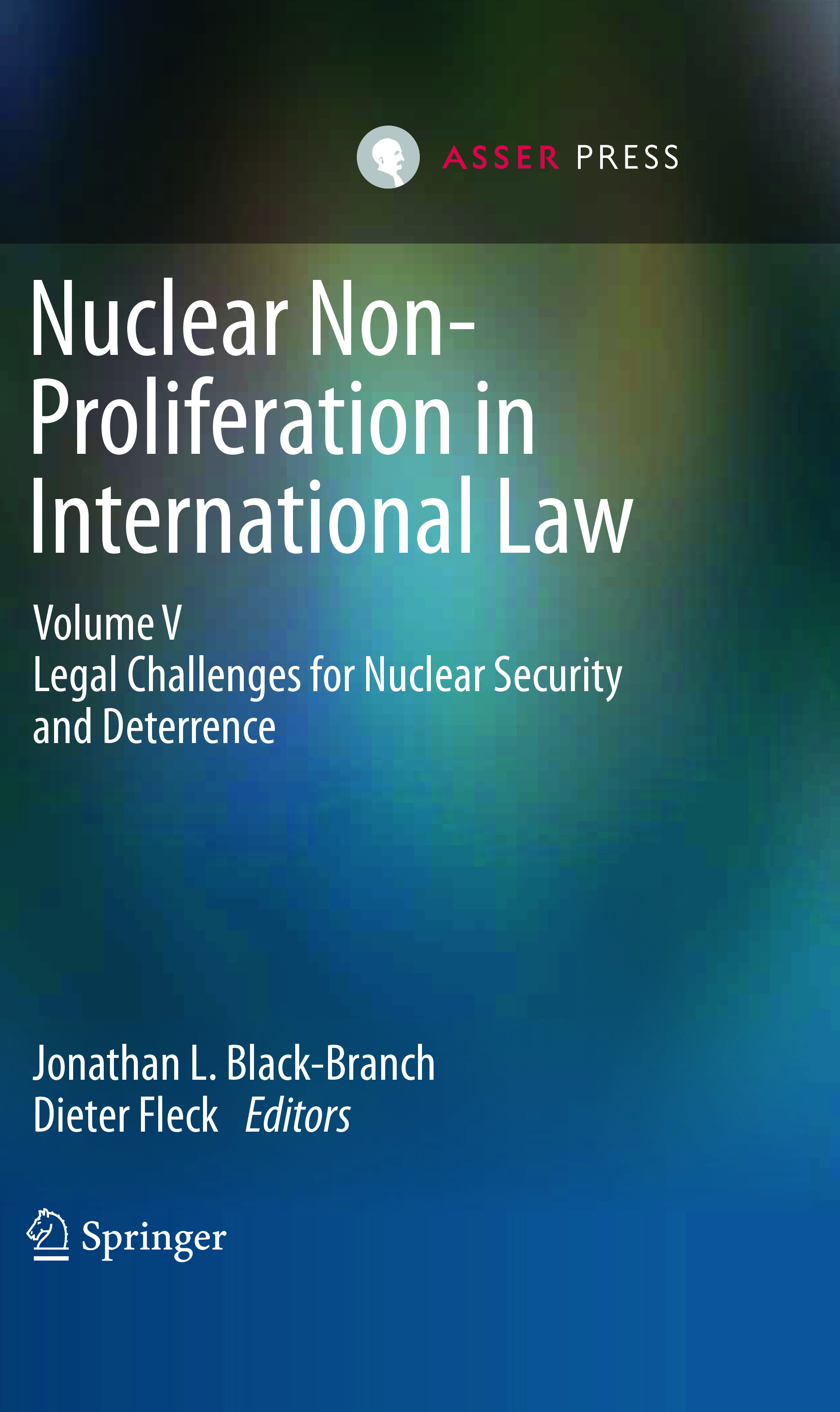 Nuclear Non-Proliferation in International Law - Volume V - Legal Challenges for Nuclear Security and Deterrence