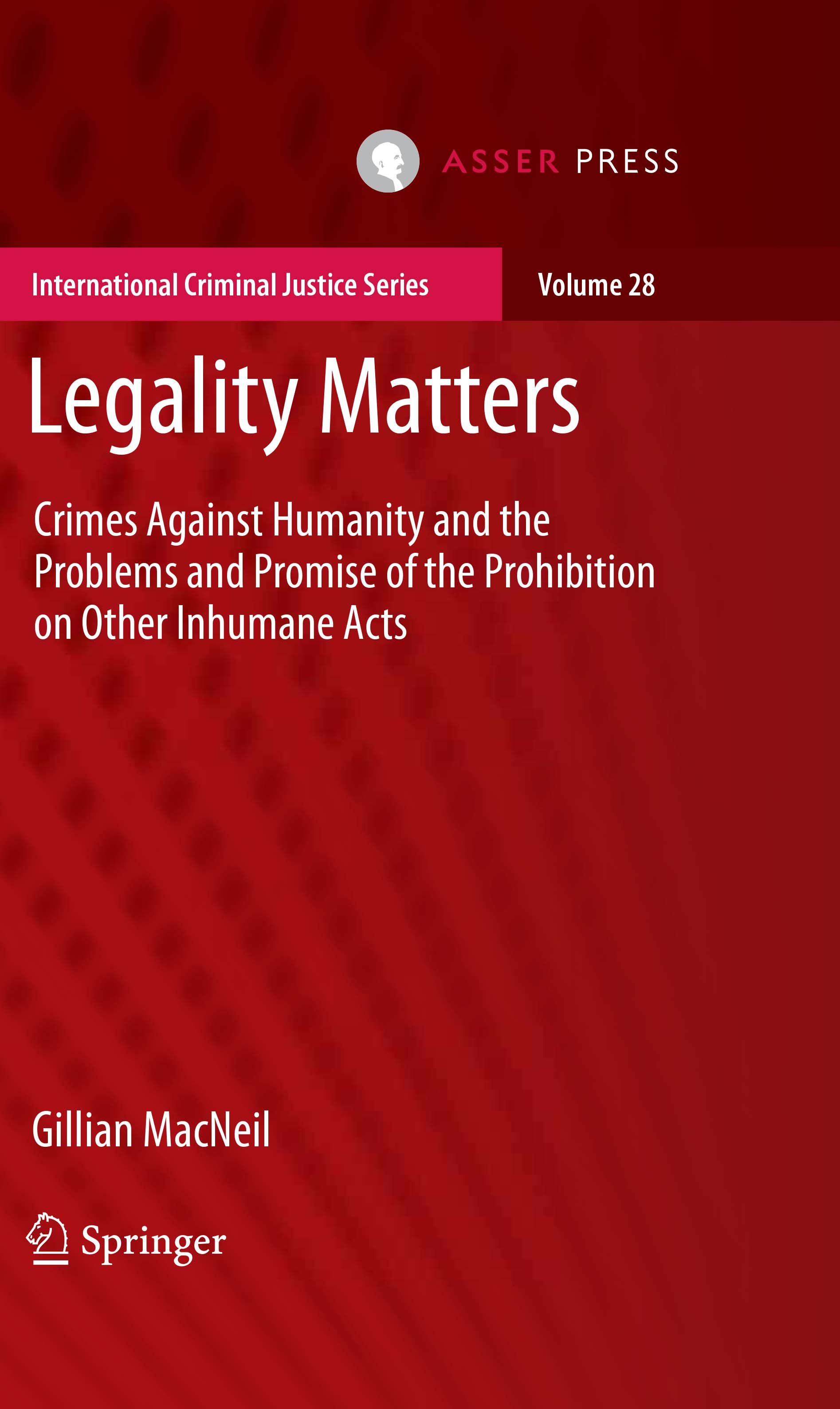 Legality Matters - Crimes Against Humanity and the Problems and Promise of the Prohibition on Other Inhumane Acts