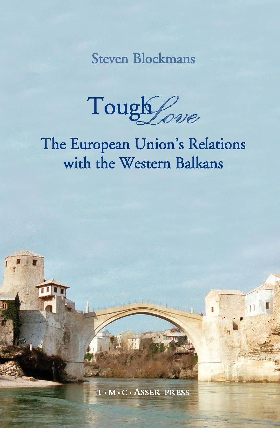 Tough Love - The European Union's Relations with the Western Balkans