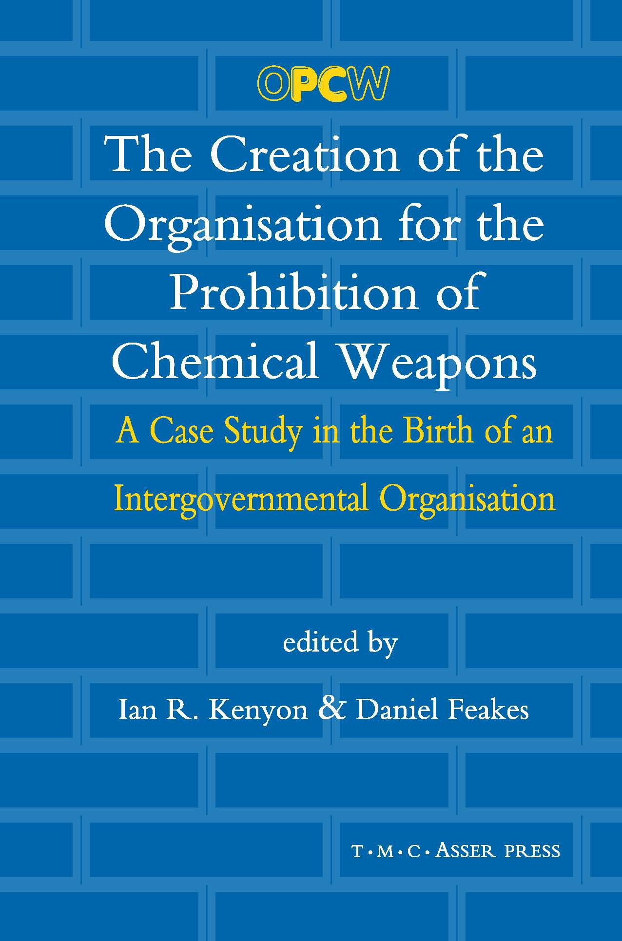 The Creation of the Organisation for the Prohibition of Chemical Weapons - A Case Study in the Birth of an Intergovernmental Organisation