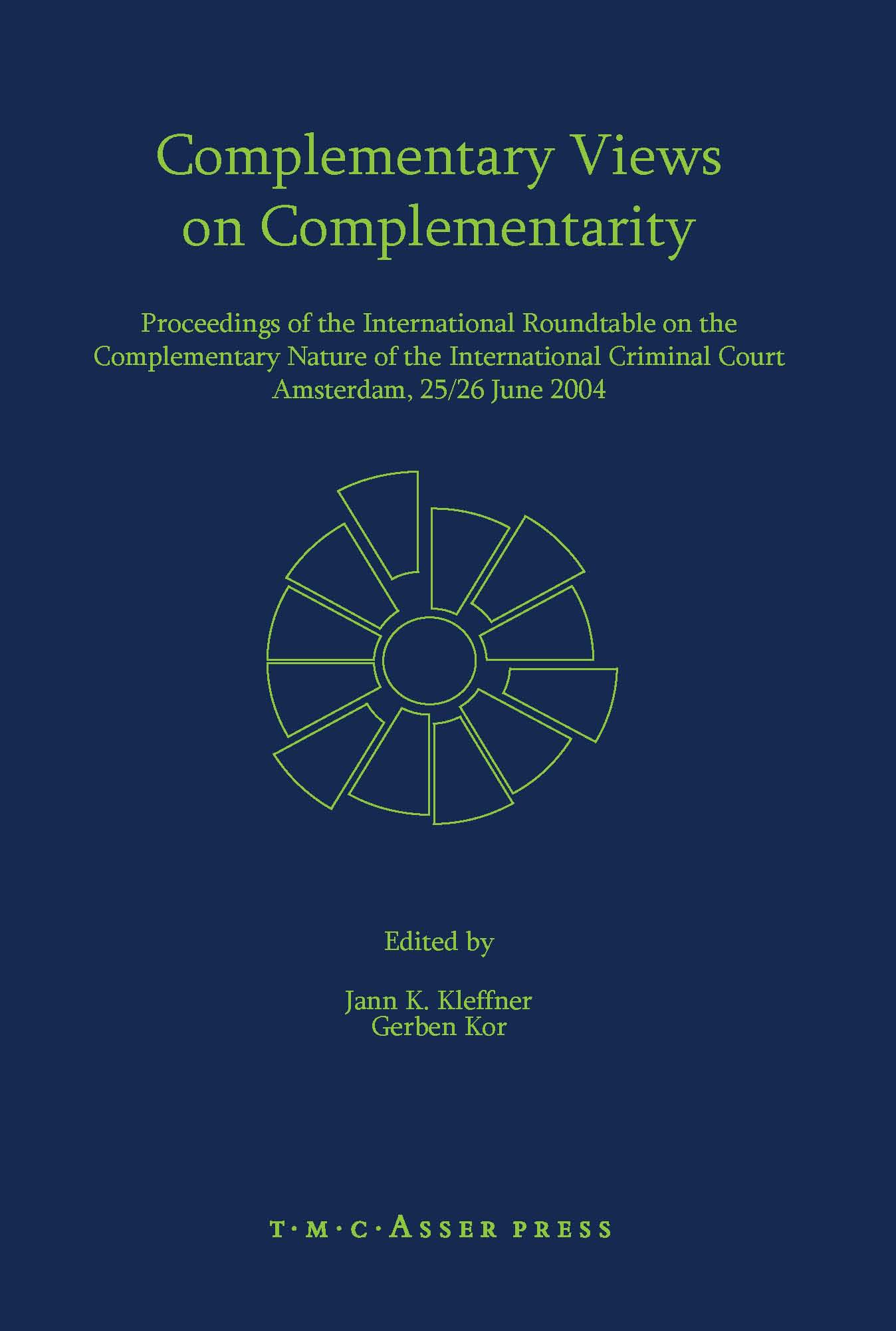 Complementary Views on Complementarity - Proceedings of the International Roundtable on the Complementary Nature of the International Criminal Court, Amsterdam 25/26 June 2004
