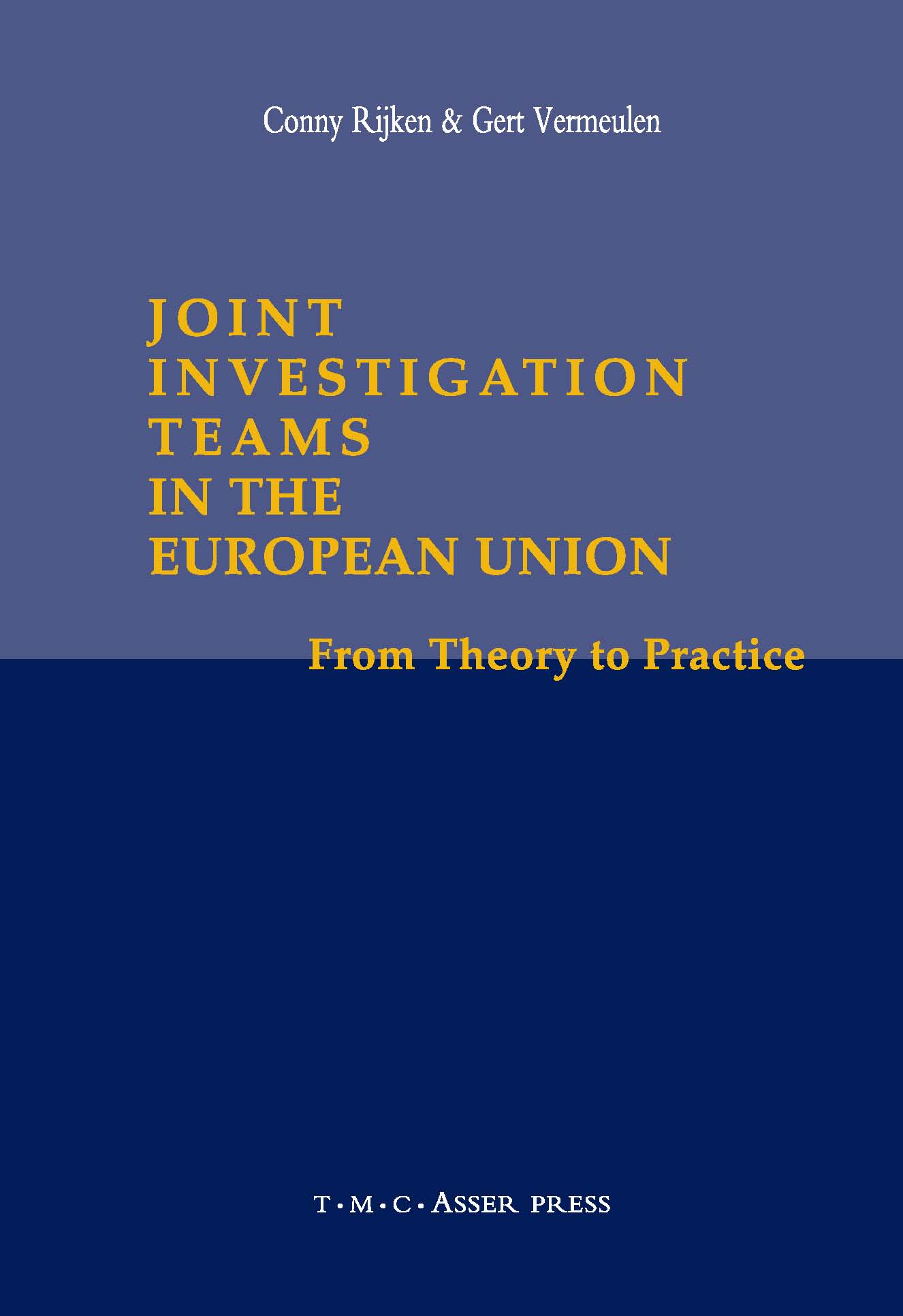 Joint Investigation Teams in the European Union - From Theory to Practice