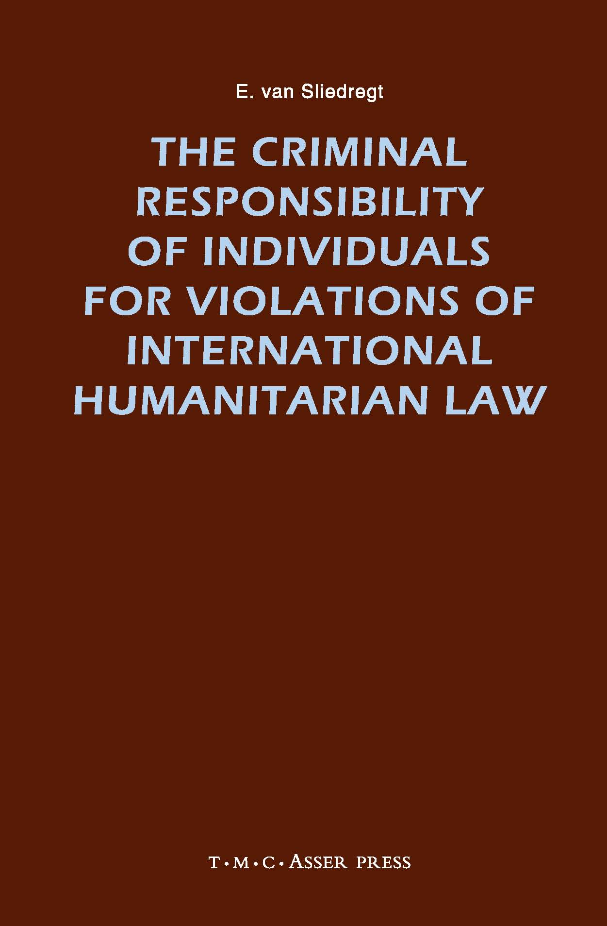 The Criminal Responsibility of Individuals for Violations of International Humanitarian Law