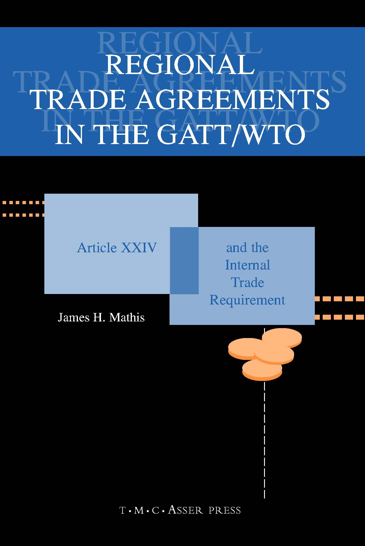 Regional Trade Agreements in the GATT/WTO - Article XXIV and the Internal Trade Requirement