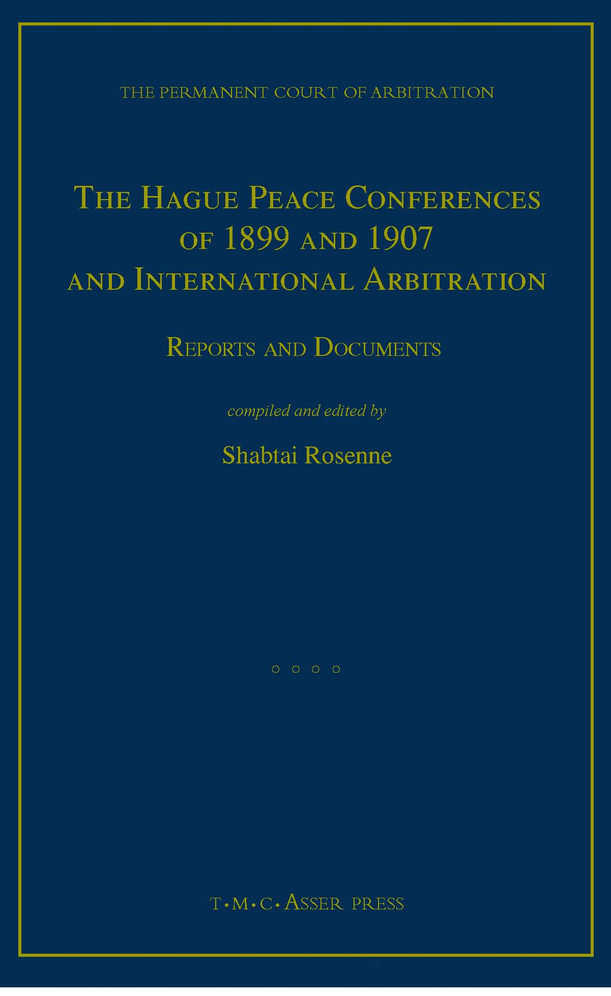 The Hague Peace Conferences of 1899 and 1907 and International Arbitration - Reports and Documents