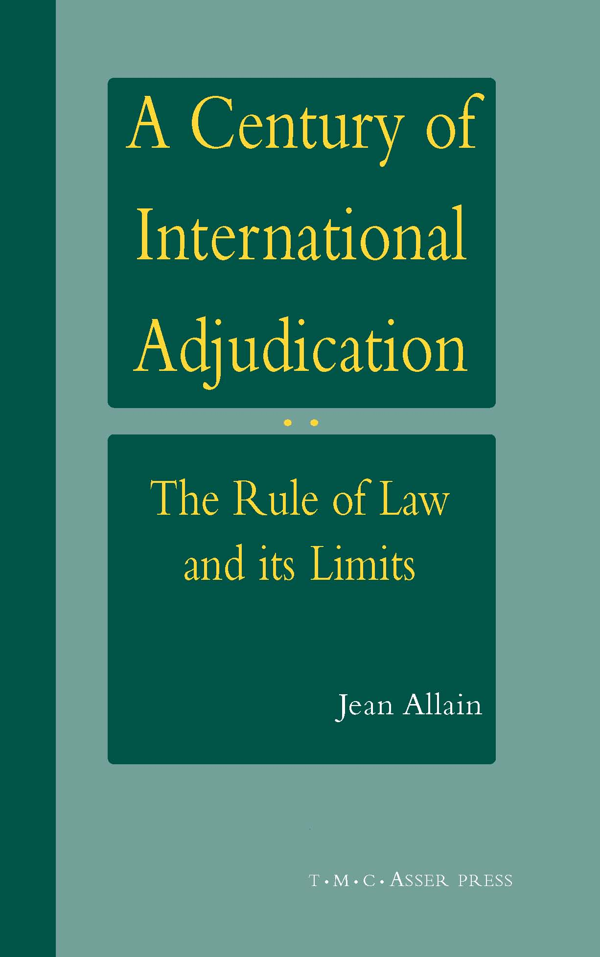 A Century of International Adjudication - The Rule of Law and its Limits